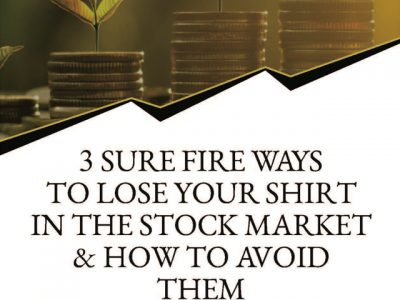 The 3 Sure-Fire Ways to Lose Your Shirt in the Stock Market