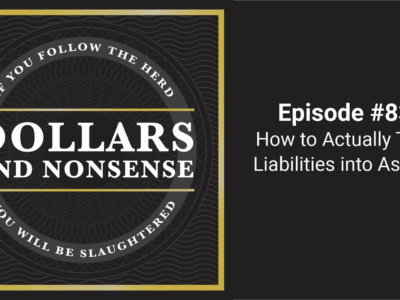 Turning Liabilities into Assets - Dollars and Nonsense Podcast