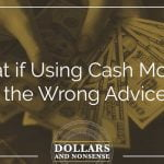 E94: What if Using Cash Money is the Wrong Advice?