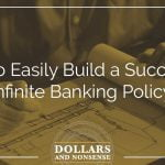 E95: How to Build a Successful Infinite Banking Policy Easily
