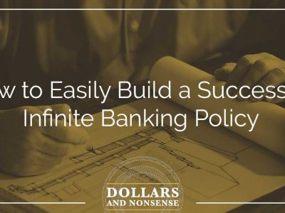 E95: How to Easily Build a Successful Infinite Banking Policy