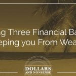 E99: Beating Three Financial Barriers Keeping You From Wealth