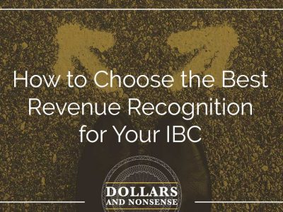 E102: How to Choose the Best Revenue Recognition for Your IBC
