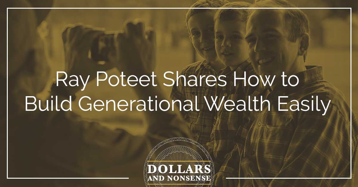 E103: Ray Poteet Shares How to Build Generational Wealth Easily