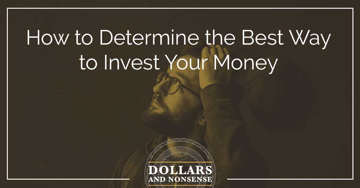 E104: How to Determine the Best Way to Invest Your Money