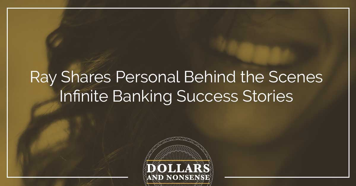 E106: Ray Shares Behind the Scenes Infinite Banking Success Stories