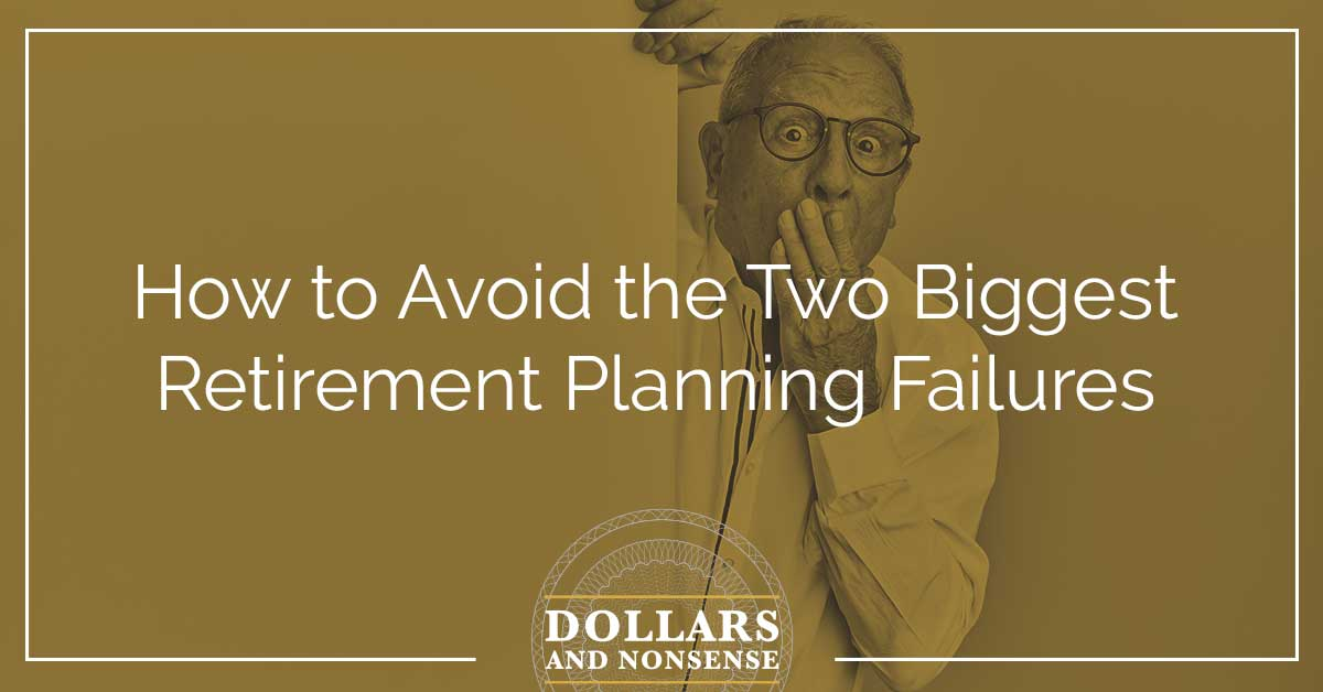 E105: How to Avoid the Two Biggest Retirement Planning Failures