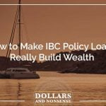 E109: How to Make Infinite Banking Concept Policy Loans Really Build Wealth