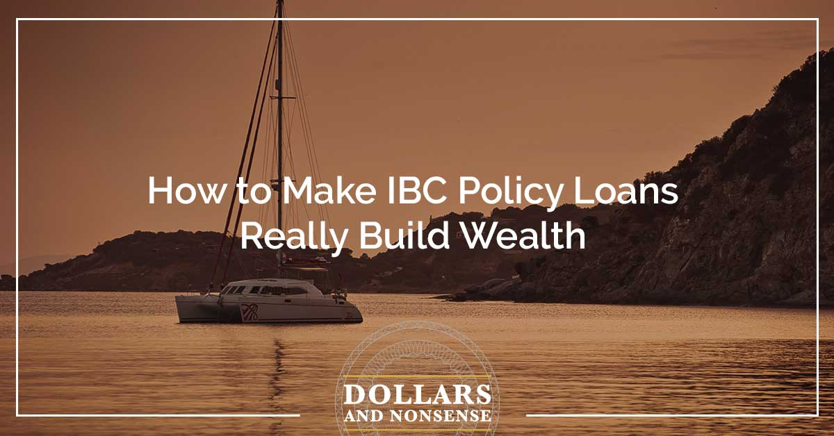 E109: How to Make IBC Policy Loans Really Build Wealth
