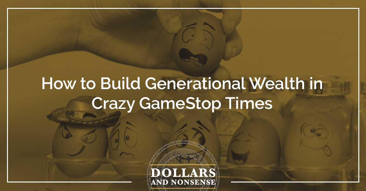 E113: How to Build Generational Wealth in Crazy GameStop Times