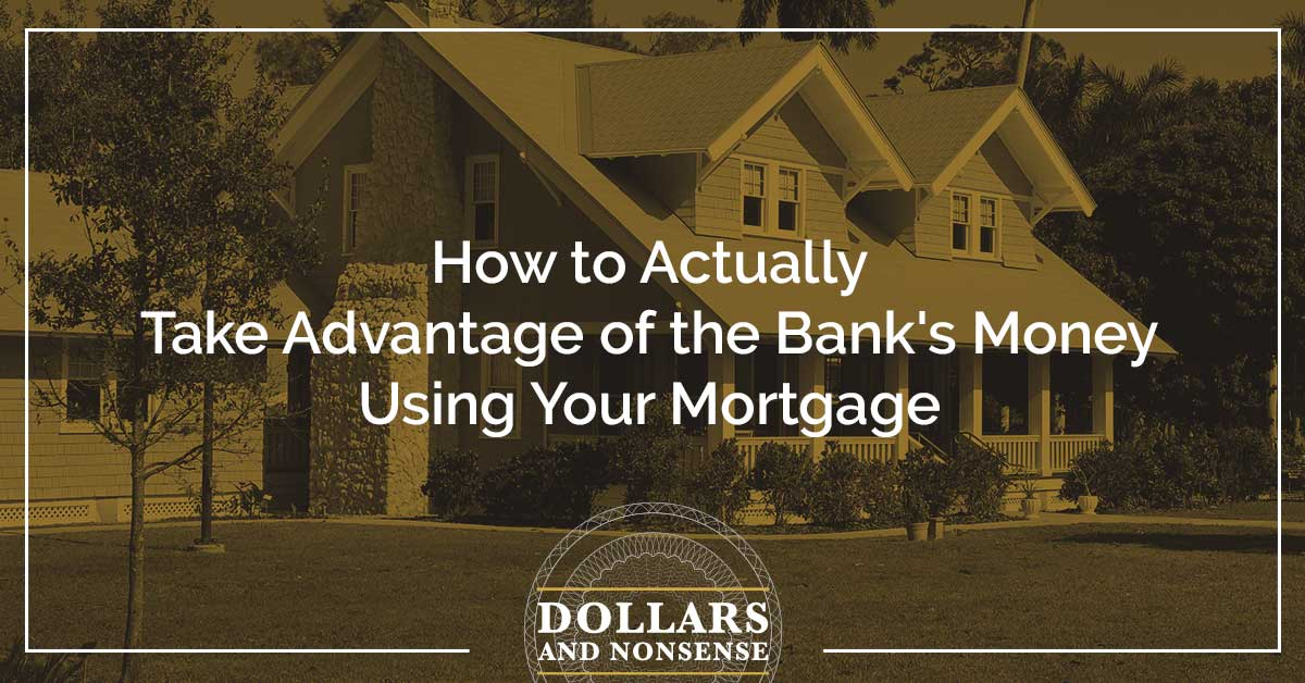 E114: How to Actually Take Advantage of the Bank's Money using Your Mortgage