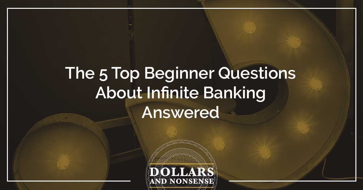 E115: The 5 Top Beginner Questions About Infinite Banking Answered