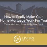 How to Really Make Your Home Mortgage Work For You