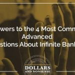 E116: Answers to the 4 Most Common Advanced Questions About Infinite Banking