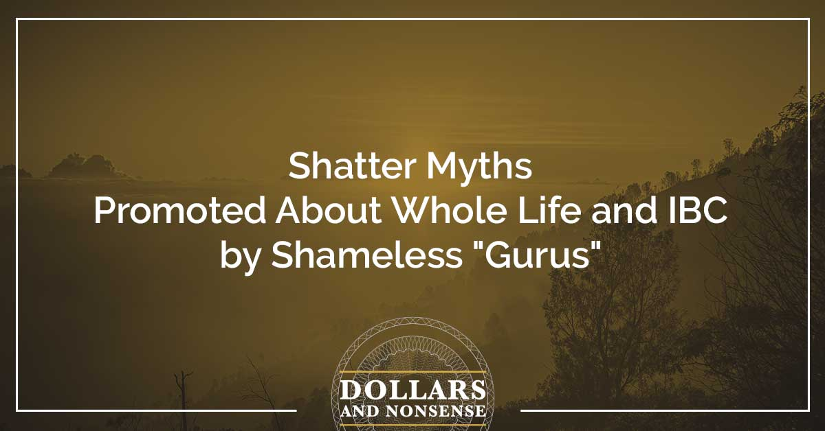 """E118: Shatter Myths Promoted About Whole Life and IBC by Shameless """"Gurus"""""""