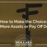 E119: How to Make the Choice: Buy More Assets or Pay Off Debt?