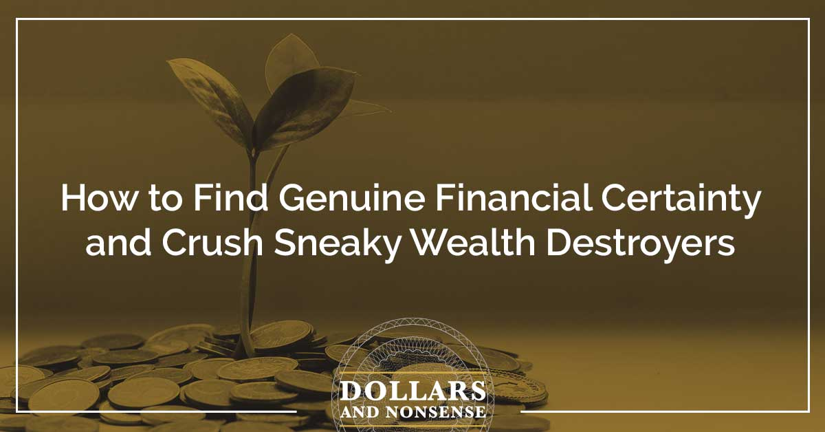 E122: How to Find Genuine Financial Certainty and Crush Sneaky Wealth Destroyers