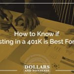 E128: How to Know if Investing in a 401K is Best For You