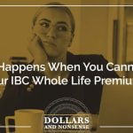 E129: What Happens When You Cannot Pay Your IBC Whole Life Premium